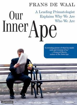 Our Inner Ape: A Leading Primatologist Explains Why We Are Who We Are Library Edition  2005 9781400131921 Front Cover
