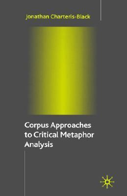 Corpus Approaches to Critical Metaphor Analysis   2004 9781403932921 Front Cover