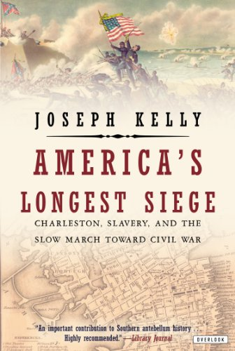 America's Longest Siege Charleston, Slavery, and the Slow March Toward Civil War N/A 9781468308921 Front Cover