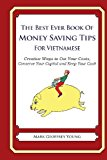 Best Ever Book of Money Saving Tips for Vietnamese Creative Ways to Cut Your Costs, Conserve Your Capital and Keep Your Cash N/A 9781490583921 Front Cover