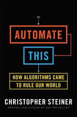 Automate This How Algorithms Came to Rule Our World  2012 edition cover