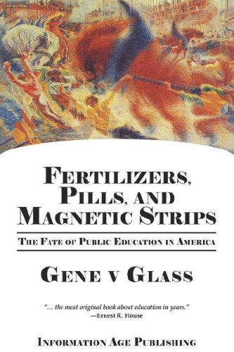 Fertilizers, Pills,and Magnetic Strips The Fate of Public Education in America  2008 edition cover
