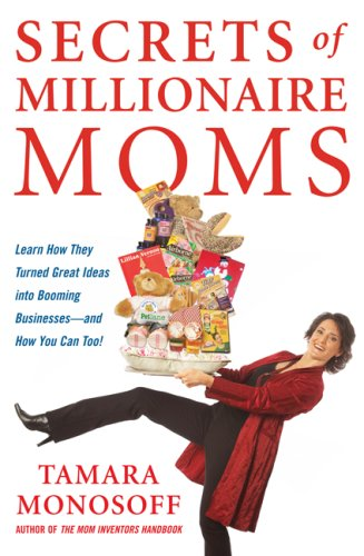 Secrets of Millionaire Moms Learn How They Turned Great Ideas into Booming Businesses  2007 9780071478922 Front Cover