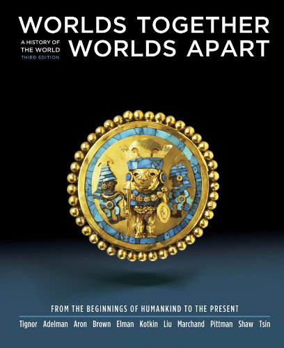 Worlds Together, Worlds Apart A History of the World - From the Beginnings of Humankind to the Present 3rd 2011 edition cover