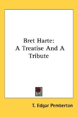 Bret Harte A Treatise and A Tribute N/A 9780548419922 Front Cover