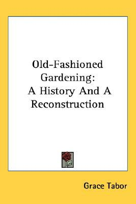 Old-Fashioned Gardening A History and A Reconstruction N/A 9780548480922 Front Cover