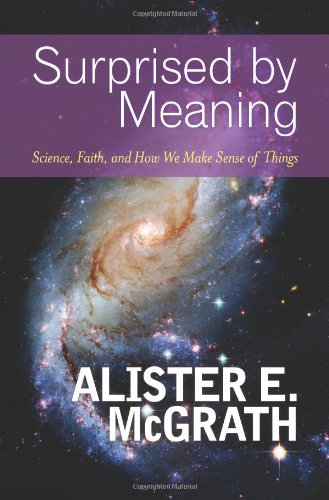 Surprised by Meaning Science, Faith, and How We Make Sense of Things  2011 edition cover