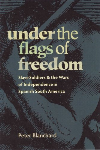Under the Flags of Freedom Slave Soldiers and the Wars of Independence in Spanish South America  2008 edition cover