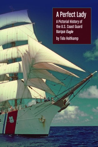 Perfect Lady : A Pictorial History of the U. S. Coast Guard Cutter Barque Eagle N/A edition cover