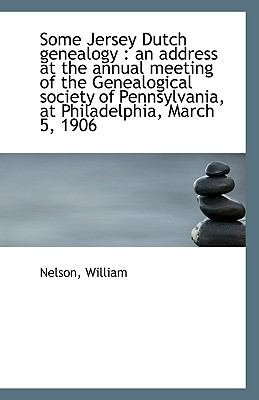 Some Jersey Dutch Genealogy : An address at the annual meeting of the Genealogical society of Pennsy N/A 9781113357922 Front Cover
