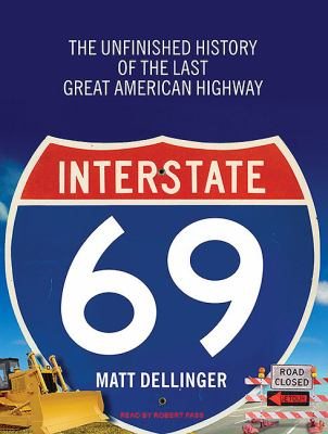 Interstate 69: The Unfinished History of the Last Great American Highway, Library Edition  2010 edition cover