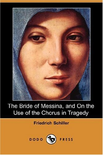 Bride of Messina, and on the Use of the Chorus in Tragedy  N/A 9781406538922 Front Cover