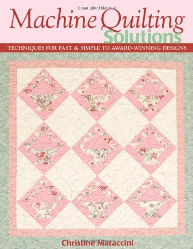 Machine Quilting Solutions Techniques for Fast and Simple to Award-Winning Designs  2007 9781571203922 Front Cover