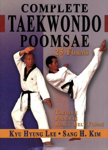 Complete Taekwondo Poomsae The Official Taegeuk, Palgawe and Black Belt Forms of Taekwondo  2007 9781880336922 Front Cover