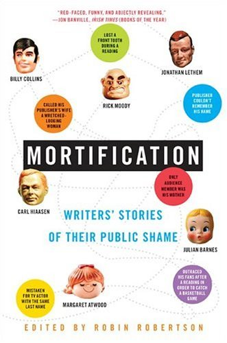 Mortification Writers' Stories of Their Public Shame N/A 9780060750923 Front Cover