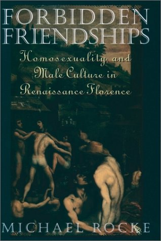 Forbidden Friendships Homosexuality and Male Culture in Renaissance Florence  1998 (Reprint) edition cover