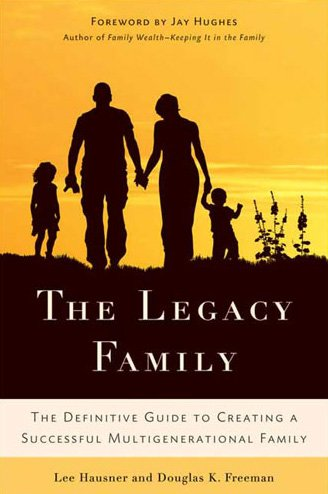 Legacy Family The Definitive Guide to Creating a Successful Multigenerational Family  2009 edition cover