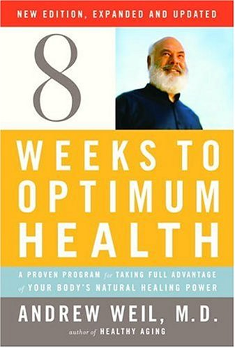 Eight Weeks to Optimum Health A Proven Program for Taking Full Advantage of Your Body's Natural Healing Power  2006 (Revised) edition cover