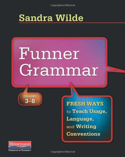 Funner Grammar Fresh Ways to Teach Usage, Language, and Writing Conventions, Grades 3-8  2012 edition cover