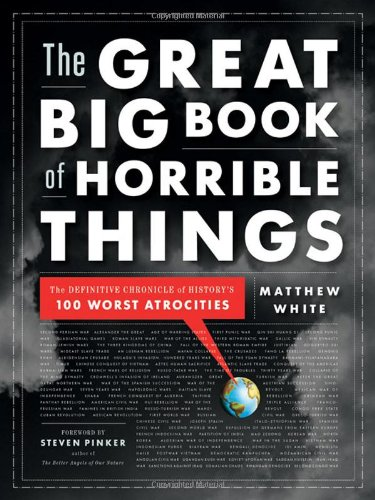 Great Big Book of Horrible Things The Definitive Chronicle of History's 100 Worst Atrocities  2012 edition cover
