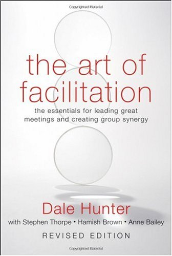Art of Facilitation The Essentials for Leading Great Meetings and Creating Group Synergy  2009 (Revised) edition cover