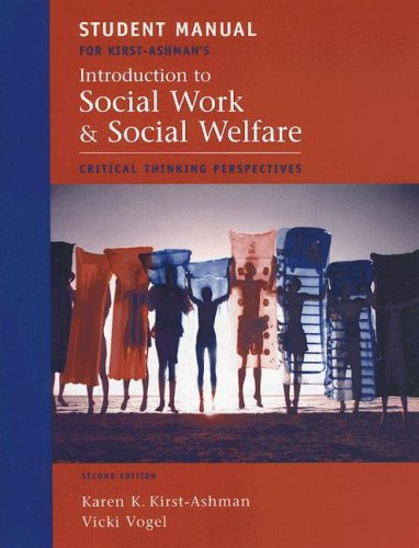 Student Manual for Kirst-Ashman's Introduction to Social Work and Social Welfare: Critical Thinking Perspectives, 2nd  2nd 2007 9780495093923 Front Cover