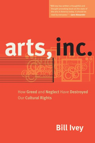Arts, Inc How Greed and Neglect Have Destroyed Our Cultural Rights  2010 edition cover