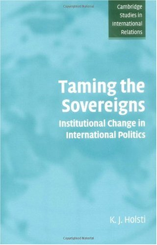 Taming the Sovereigns Institutional Change in International Politics  2004 edition cover