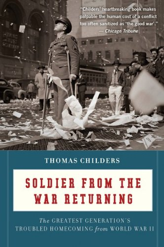 Soldier from the War Returning The Greatest Generation's Troubled Homecoming from World War II  2009 9780547336923 Front Cover