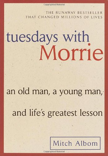 Tuesdays with Morrie An Old Man, a Young Man, and Life's Greatest Lesson  1997 9780767905923 Front Cover