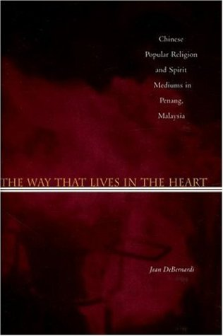 Way That Lives in the Heart Chinese Popular Religion and Spirit Mediums in Penang, Malaysia  2006 edition cover