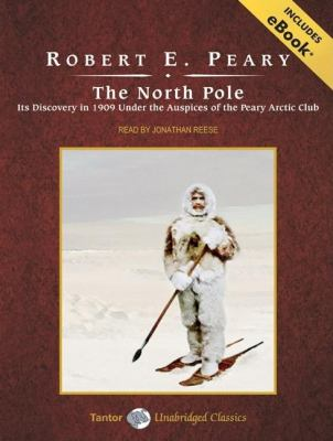 The North Pole: Its Discovery in 1909 Under the Auspices of the Peary Arctic Club, Library Edition  2008 9781400137923 Front Cover