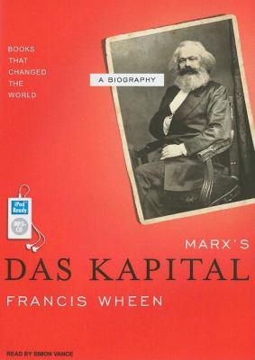 Marx's Das Kapital: A Biography  2007 9781400153923 Front Cover