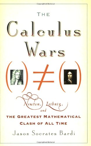 Calculus Wars Newton, Leibniz, and the Greatest Mathematical Clash of All Time  2007 9781560259923 Front Cover