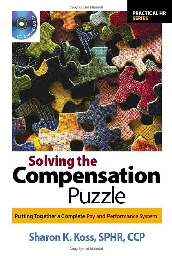 Solving the Compensation Puzzle Putting Together a Complete Pay and Performance System  2007 edition cover