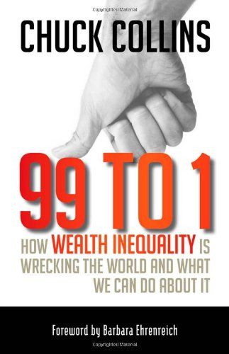 99 To 1 How Wealth Inequality Is Wrecking the World and What We Can Do about It  2012 edition cover
