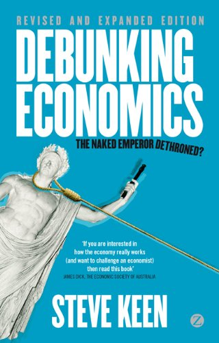 Debunking Economics The Naked Emperor Dethroned? 2nd 2011 (Revised) edition cover