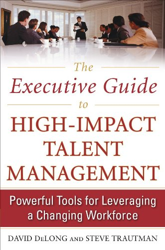Executive Guide to High-Impact Talent Management Powerful Tools for Leveraging a Changing Workforce  2011 edition cover