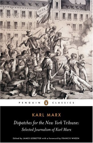 Dispatches for the New York Tribune Selected Journalism of Karl Marx  2007 edition cover