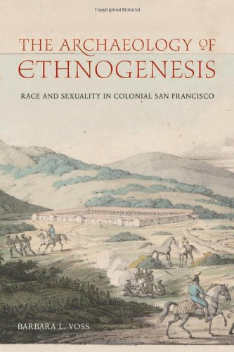 Archaeology of Ethnogenesis Race and Sexuality in Colonial San Francisco  2008 9780520244924 Front Cover