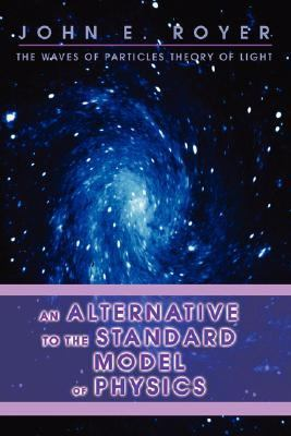 Alternative to the Standard Model of Physics The Waves of Particles Theory of Light N/A edition cover