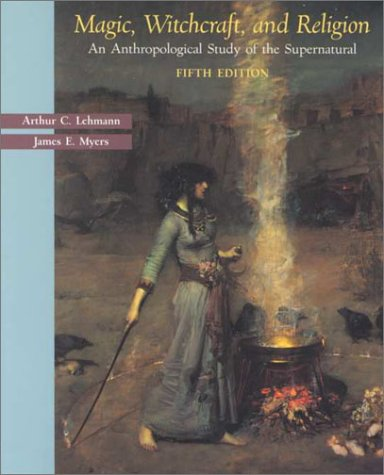 Magic, Witchcraft, and Religion An Anthropological Study of the Supernatural 5th 2001 edition cover