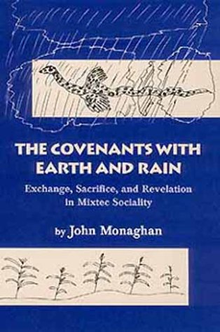Covenants with Earth and Rain Exchange, Sacrifice, and Revelation in Mixtec Society N/A edition cover