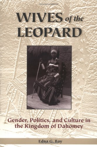 Wives of the Leopard Gender, Politics, and Culture in the Kingdom of Dahomey  1998 edition cover