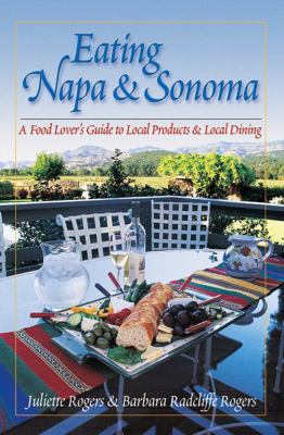 Eating Napa and Sonoma A Food Lover's Guide to Local Products and Local Dining  2005 9780881505924 Front Cover