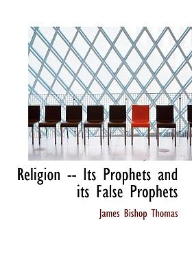Religion -- Its Prophets and Its False Prophets N/A 9781115388924 Front Cover