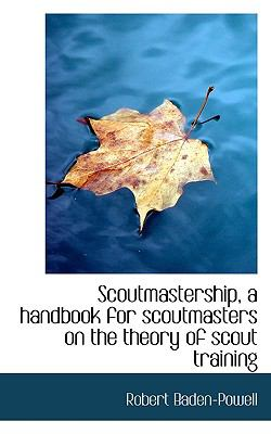 Scoutmastership, a Handbook for Scoutmasters on the Theory of Scout Training  N/A 9781116729924 Front Cover