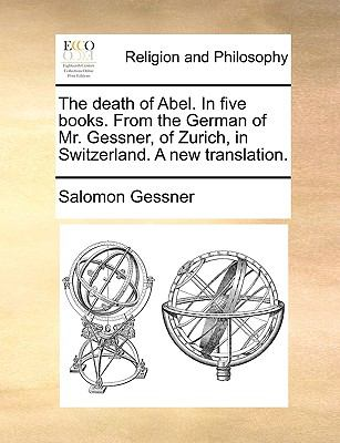 Death of Abel in Five Books from the German of Mr Gessner, of Zurich, in Switzerland a New Translation N/A edition cover