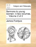 Sermons to Young Women : In two volumes... . Volume 2 Of 2 N/A edition cover