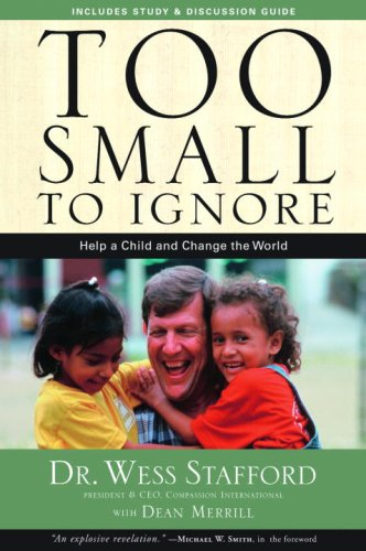 Too Small to Ignore Why the Least of These Matters Most  2007 9781400073924 Front Cover